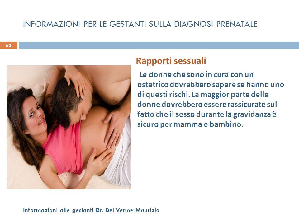 Rapporti sessuali  Le donne che sono in cura con un ostetrico dovrebbero sapere se hanno uno di questi rischi. La maggior parte delle donne dovrebber