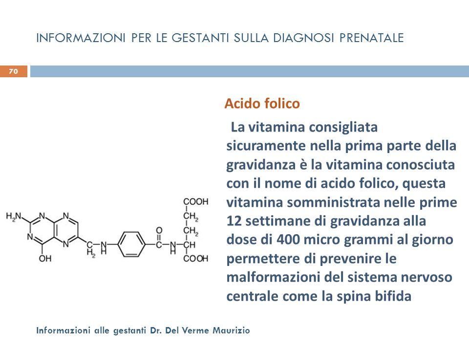 Acido folico La vitamina consigliata sicuramente nella prima parte della gravidanza è la vitamina conosciuta con il nome di acido folico, questa vitam