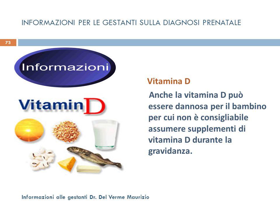 Vitamina D Anche la vitamina D può essere dannosa per il bambino per cui non è consigliabile assumere supplementi di vitamina D durante la gravidanza.
