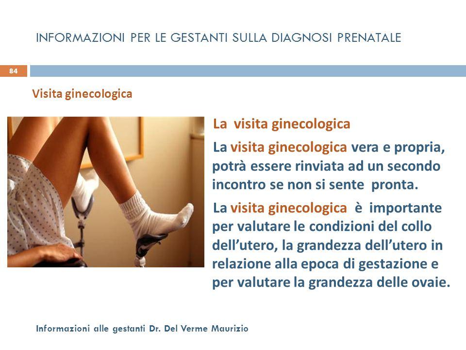 La visita ginecologica La visita ginecologica vera e propria, potrà essere rinviata ad un secondo incontro se non si sente pronta. La visita ginecolog