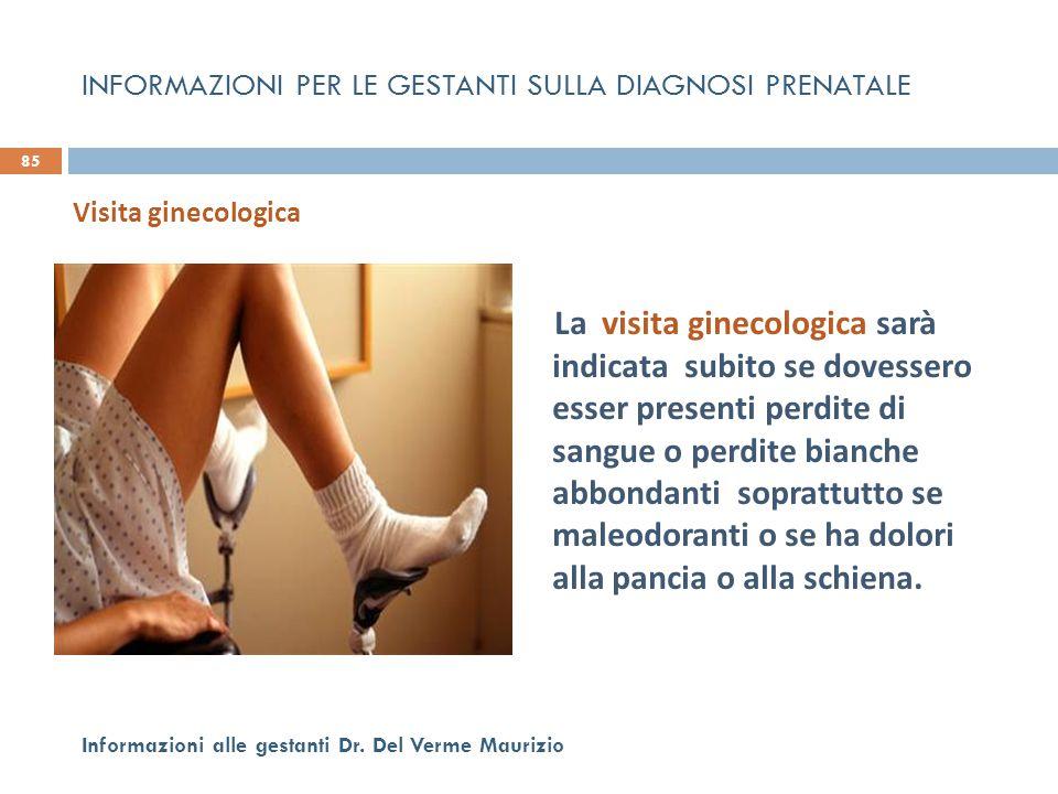 La visita ginecologica sarà indicata subito se dovessero esser presenti perdite di sangue o perdite bianche abbondanti soprattutto se maleodoranti o s