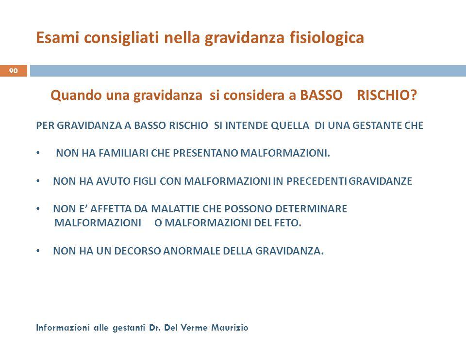90 Informazioni alle gestanti Dr. Del Verme Maurizio Quando una gravidanza si considera a BASSO RISCHIO? PER GRAVIDANZA A BASSO RISCHIO SI INTENDE QUE