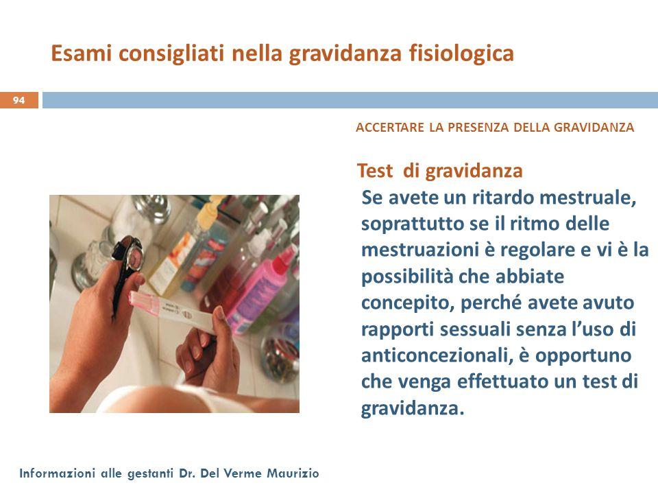 94 Informazioni alle gestanti Dr. Del Verme Maurizio ACCERTARE LA PRESENZA DELLA GRAVIDANZA Test di gravidanza Se avete un ritardo mestruale, soprattu