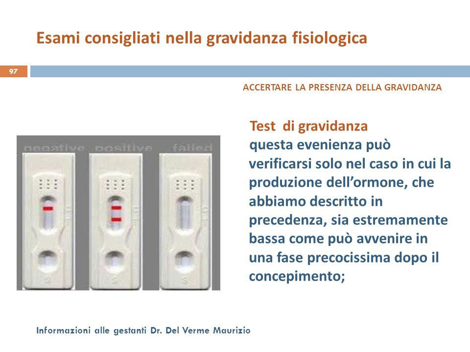 97 Informazioni alle gestanti Dr. Del Verme Maurizio ACCERTARE LA PRESENZA DELLA GRAVIDANZA Test di gravidanza questa evenienza può verificarsi solo n