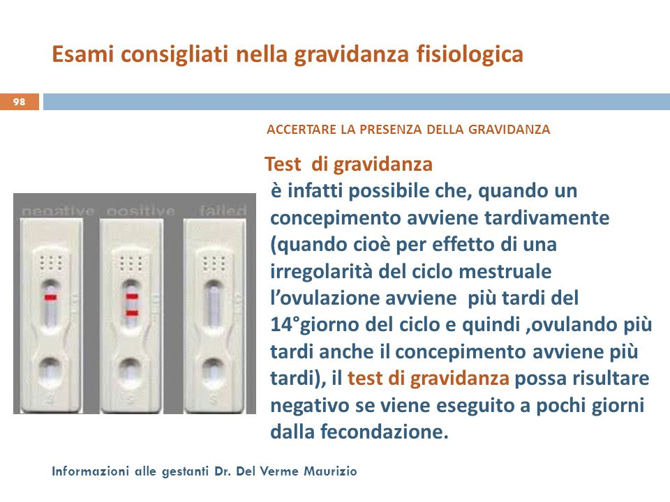 98 Informazioni alle gestanti Dr. Del Verme Maurizio ACCERTARE LA PRESENZA DELLA GRAVIDANZA Test di gravidanza è infatti possibile che, quando un conc