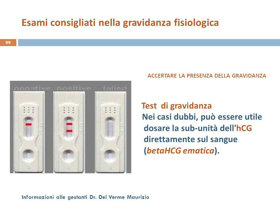 99 Informazioni alle gestanti Dr. Del Verme Maurizio ACCERTARE LA PRESENZA DELLA GRAVIDANZA Test di gravidanza Nei casi dubbi, può essere utile dosare