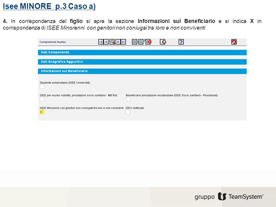 Isee MINORE p.3 Caso a) 4. In corrispondenza del figlio si apre la sezione Informazioni sul Beneficiario e si indica X in corrispondenza di ISEE Minor