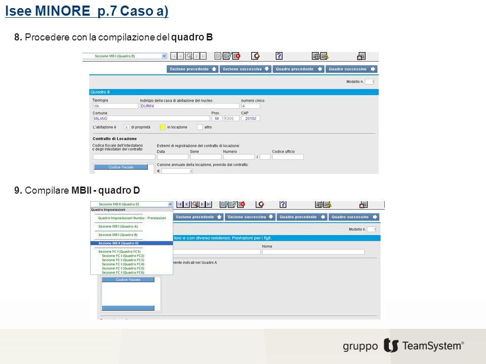 Isee MINORE p.7 Caso a) 8. Procedere con la compilazione del quadro B 9. Compilare MBII - quadro D