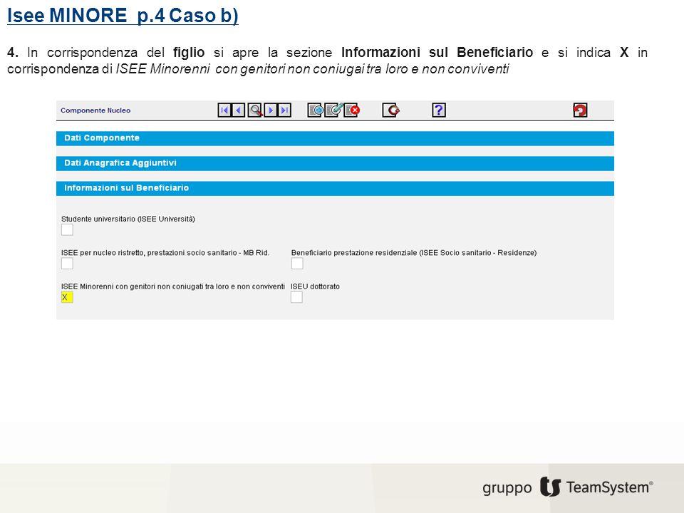 Isee MINORE p.4 Caso b) 4. In corrispondenza del figlio si apre la sezione Informazioni sul Beneficiario e si indica X in corrispondenza di ISEE Minor
