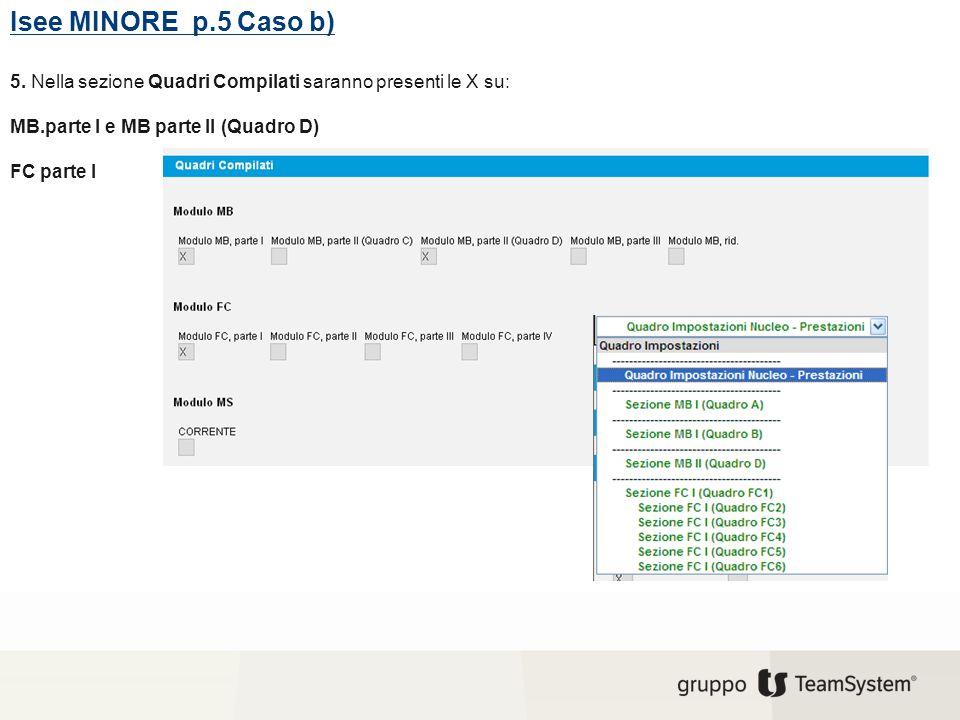 Isee MINORE p.5 Caso b) 5. Nella sezione Quadri Compilati saranno presenti le X su: MB.parte I e MB parte II (Quadro D) FC parte I