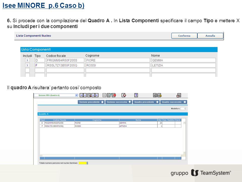 Isee MINORE p.6 Caso b) 6. Si procede con la compilazione del Quadro A. In Lista Componenti specificare il campo Tipo e mettere X su Includi per i due