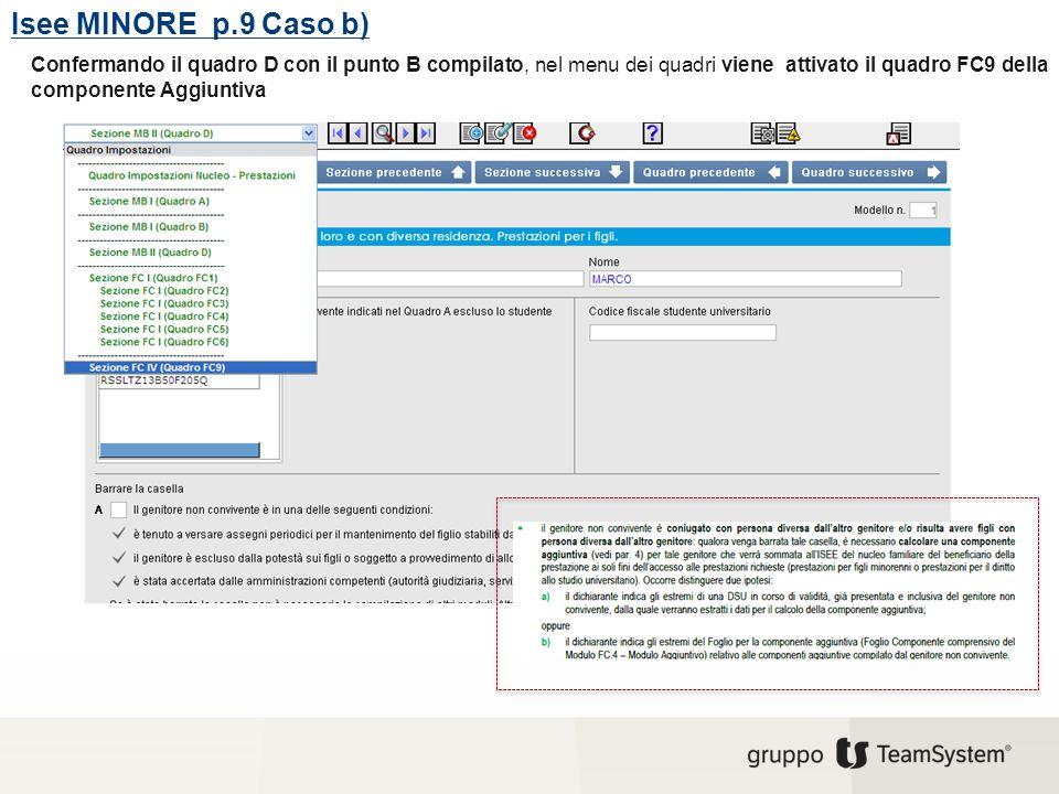 Isee MINORE p.9 Caso b) Confermando il quadro D con il punto B compilato, nel menu dei quadri viene attivato il quadro FC9 della componente Aggiuntiva