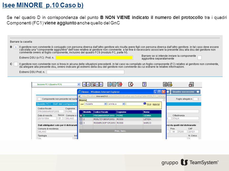 Isee MINORE p.10 Caso b) Se nel quadro D in corrispondenza del punto B NON VIENE indicato il numero del protocollo tra i quadri Componenti (FC1) viene