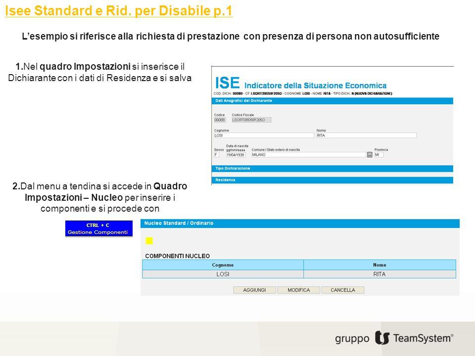 Isee Standard e Rid. per Disabile p.1 1.Nel quadro Impostazioni si inserisce il Dichiarante con i dati di Residenza e si salva 2.Dal menu a tendina si