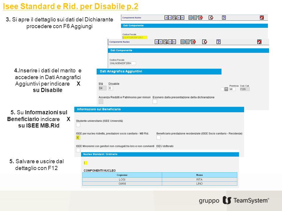 Isee Standard e Rid. per Disabile p.2 3. Si apre il dettaglio sui dati del Dichiarante procedere con F6 Aggiungi 4.Inserire i dati del marito e accede