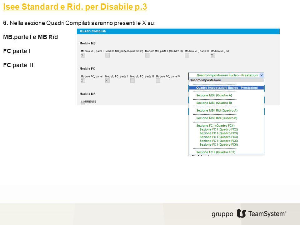 Isee Standard e Rid. per Disabile p.3 6. Nella sezione Quadri Compilati saranno presenti le X su: MB.parte I e MB Rid FC parte I FC parte II