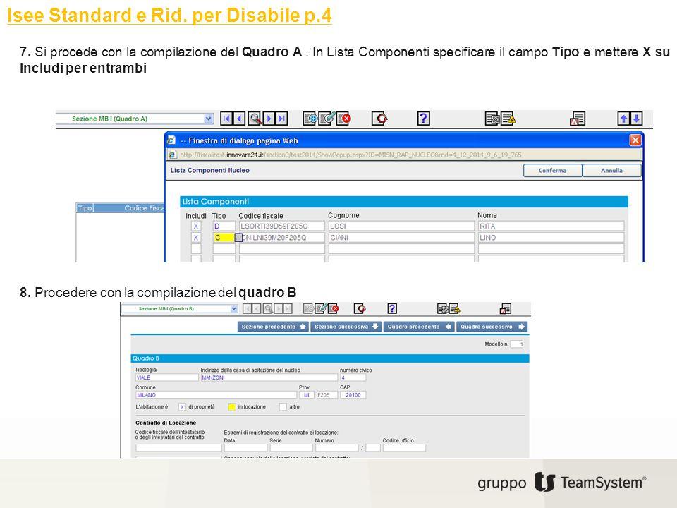 Isee Standard e Rid. per Disabile p.4 7. Si procede con la compilazione del Quadro A. In Lista Componenti specificare il campo Tipo e mettere X su Inc