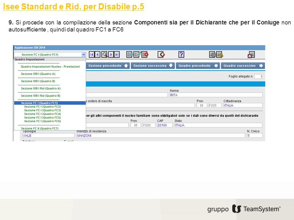 Isee Standard e Rid. per Disabile p.5 9. Si procede con la compilazione della sezione Componenti sia per il Dichiarante che per il Coniuge non autosuf