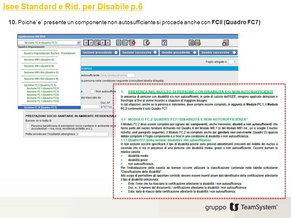 Isee Standard e Rid. per Disabile p.6 10. Poiche' e' presente un componente non autosufficiente si procede anche con FCII (Quadro FC7)