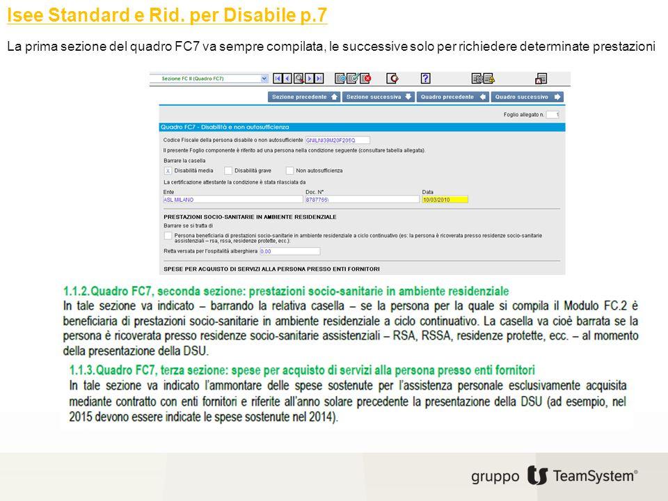 Isee Standard e Rid. per Disabile p.7 La prima sezione del quadro FC7 va sempre compilata, le successive solo per richiedere determinate prestazioni