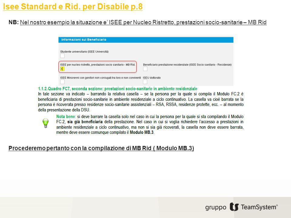 Isee Standard e Rid. per Disabile p.8 NB: Nel nostro esempio la situazione e' ISEE per Nucleo Ristretto, prestazioni socio-sanitarie – MB Rid Proceder