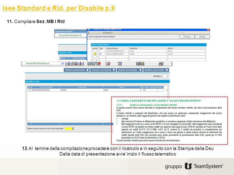 Isee Standard e Rid. per Disabile p.9 11. Compilare Sez. MB I Rid 12.Al temine della compilazione procedere con il ricalcolo e in seguito con la Stamp