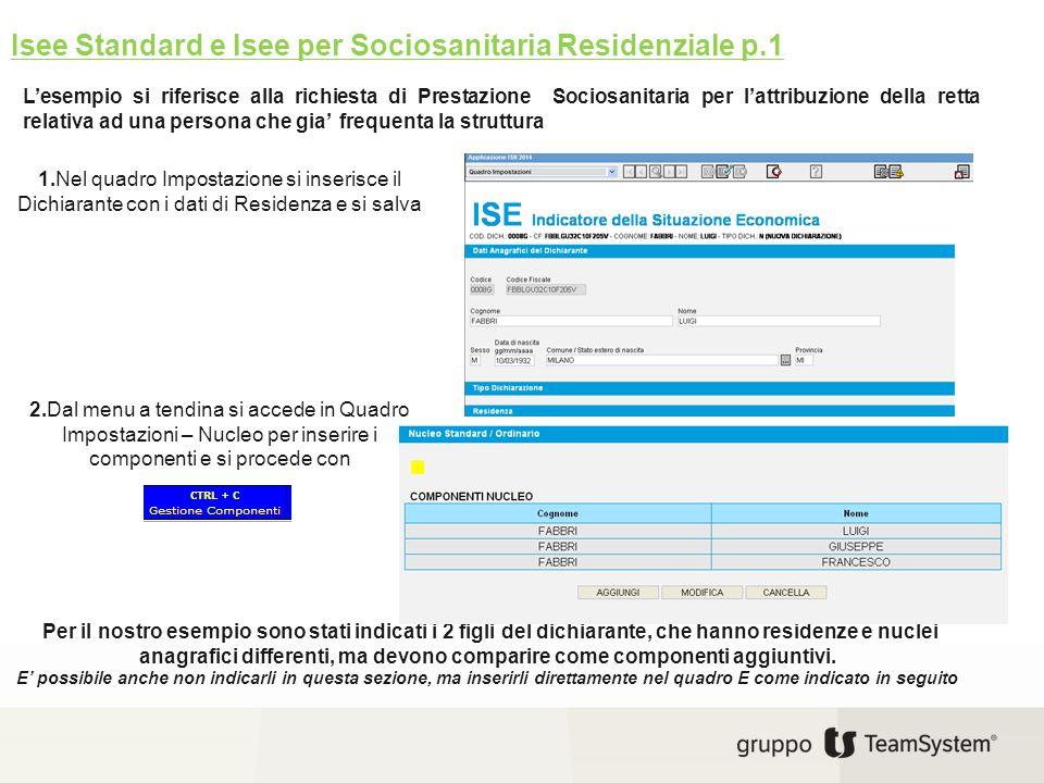Isee Standard e Isee per Sociosanitaria Residenziale p.1 1.Nel quadro Impostazione si inserisce il Dichiarante con i dati di Residenza e si salva 2.Da