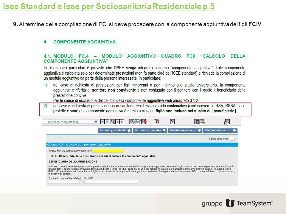 Isee Standard e Isee per Sociosanitaria Residenziale p.5 9. Al termine della compilazione di FCI si deve procedere con la componente aggiuntiva dei fi