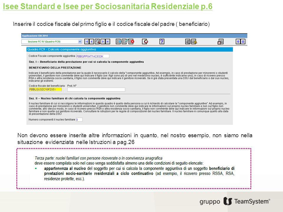 Isee Standard e Isee per Sociosanitaria Residenziale p.6 Inserire il codice fiscale del primo figlio e il codice fiscale del padre ( beneficiario) Non
