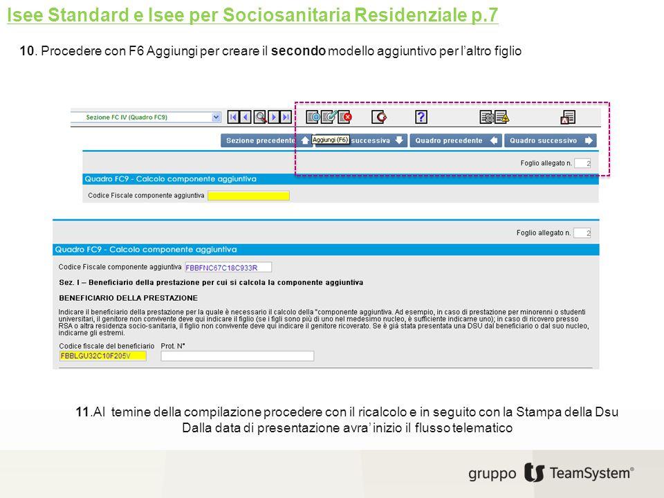 Isee Standard e Isee per Sociosanitaria Residenziale p.7 10. Procedere con F6 Aggiungi per creare il secondo modello aggiuntivo per l'altro figlio 11.