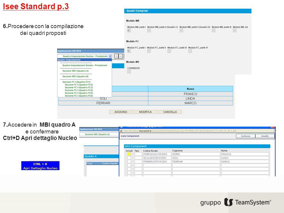 Isee Standard p.3 6.Procedere con la compilazione dei quadri proposti 7.Accedere in MBI quadro A e confermare Ctrl+D Apri dettaglio Nucleo