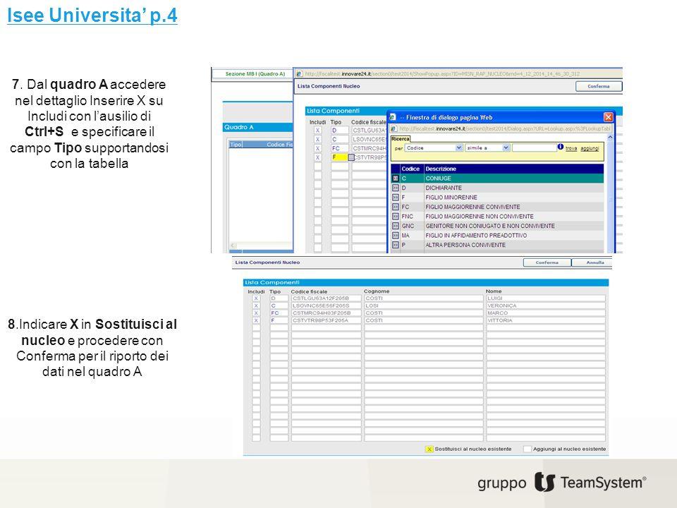 7. Dal quadro A accedere nel dettaglio Inserire X su Includi con l'ausilio di Ctrl+S e specificare il campo Tipo supportandosi con la tabella 8.Indica
