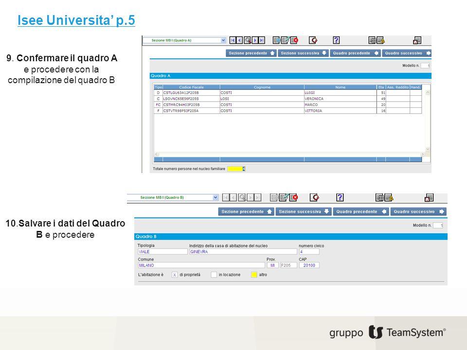 9. Confermare il quadro A e procedere con la compilazione del quadro B 10.Salvare i dati del Quadro B e procedere Isee Universita' p.5