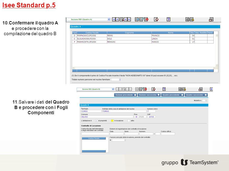Isee Standard p.5 10.Confermare il quadro A e procedere con la compilazione del quadro B 11.Salvare i dati del Quadro B e procedere con i Fogli Compon