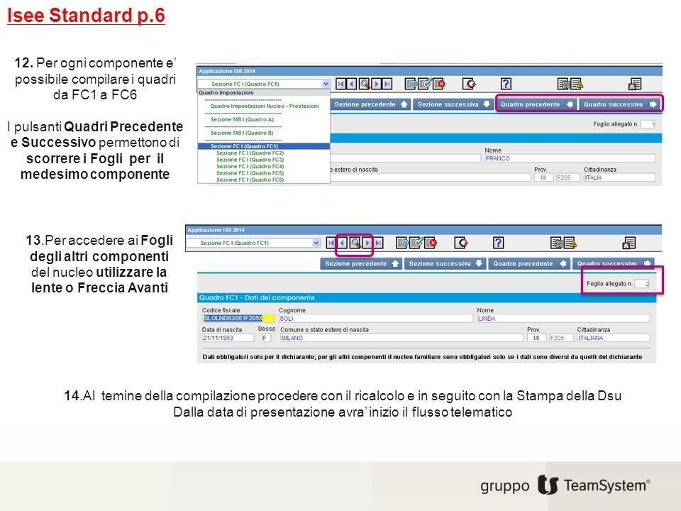 Isee Standard p.6 12. Per ogni componente e' possibile compilare i quadri da FC1 a FC6 I pulsanti Quadri Precedente e Successivo permettono di scorrer