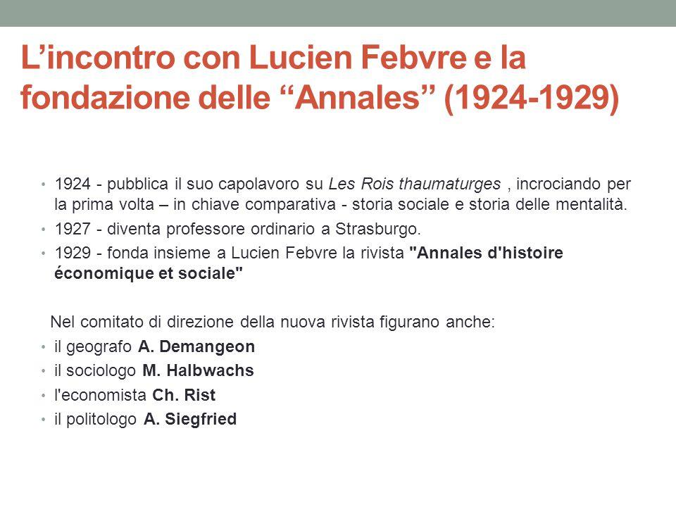 """L'incontro con Lucien Febvre e la fondazione delle """"Annales"""" (1924-1929) 1924 - pubblica il suo capolavoro su Les Rois thaumaturges, incrociando per l"""