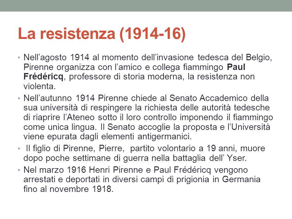La resistenza (1914-16) Nell'agosto 1914 al momento dell'invasione tedesca del Belgio, Pirenne organizza con l'amico e collega fiammingo Paul Frédéric