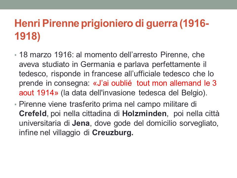 Henri Pirenne prigioniero di guerra (1916- 1918) 18 marzo 1916: al momento dell'arresto Pirenne, che aveva studiato in Germania e parlava perfettament