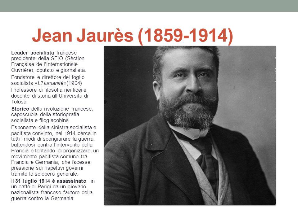 Jean Jaurès (1859-1914) Leader socialista francese predidente della SFIO (Sèction Française de l'Internationale Ouvrière), dputato e giornalista. Fond