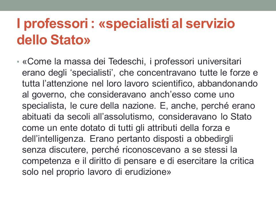 I professori : «specialisti al servizio dello Stato» «Come la massa dei Tedeschi, i professori universitari erano degli 'specialisti', che concentrava