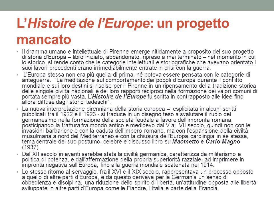 L'Histoire de l'Europe: un progetto mancato Il dramma umano e intellettuale di Pirenne emerge nitidamente a proposito del suo progetto di storia d'Eur