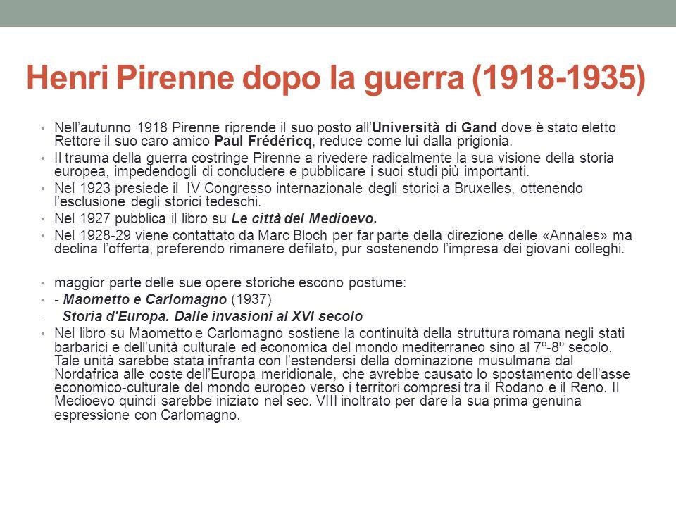 Henri Pirenne dopo la guerra (1918-1935) Nell'autunno 1918 Pirenne riprende il suo posto all'Università di Gand dove è stato eletto Rettore il suo car