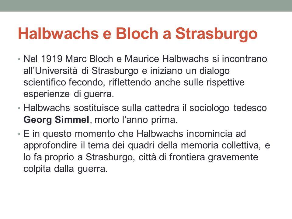 Halbwachs e Bloch a Strasburgo Nel 1919 Marc Bloch e Maurice Halbwachs si incontrano all'Università di Strasburgo e iniziano un dialogo scientifico fe
