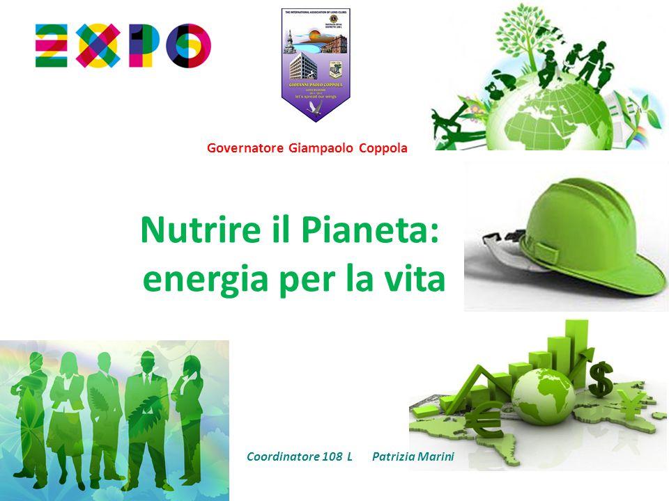 Nutrire il Pianeta: energia per la vita Coordinatore 108 L Patrizia Marini Governatore Giampaolo Coppola