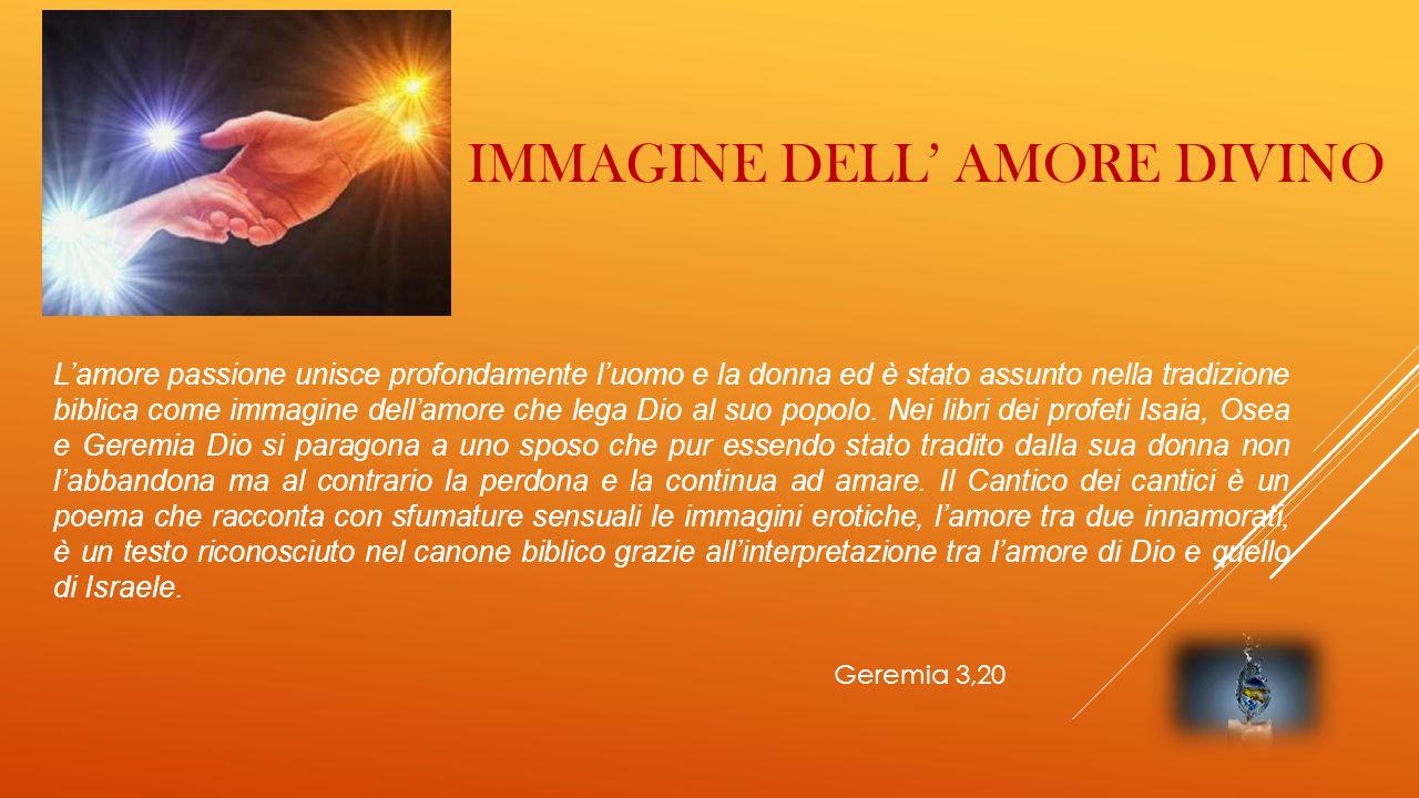 IMMAGINE DELL' AMORE DIVINO L'amore passione unisce profondamente l'uomo e la donna ed è stato assunto nella tradizione biblica come immagine dell'amo