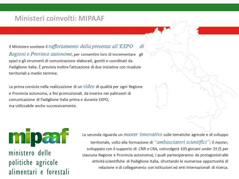 Ministeri coinvolti: MIPAAF Il Ministero sostiene il rafforzamento della presenza all'EXPO di Regioni e Province autonome, per consentire loro di incrementare gli spazi e gli strumenti di comunicazione elaborati, gestiti e coordinati da Padiglione Italia.