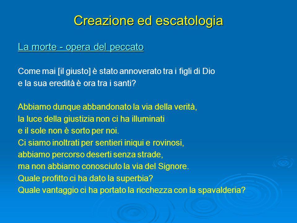 Creazione ed escatologia La morte - opera del peccato Come mai [il giusto] è stato annoverato tra i figli di Dio e la sua eredità è ora tra i santi? A