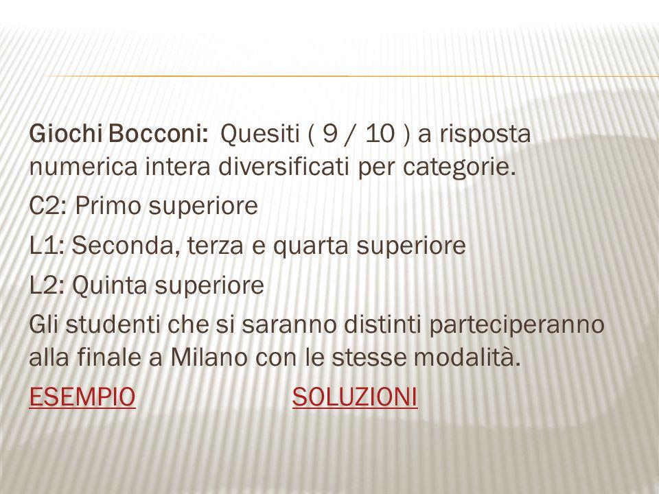 Giochi Bocconi: Quesiti ( 9 / 10 ) a risposta numerica intera diversificati per categorie. C2: Primo superiore L1: Seconda, terza e quarta superiore L