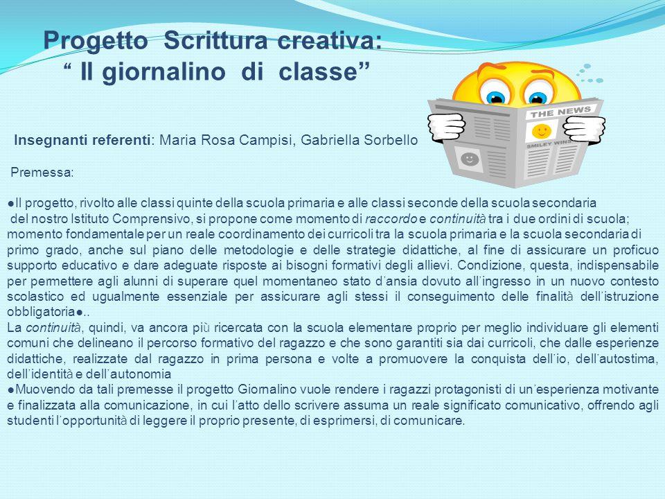 """Progetto Scrittura creativa: """" Il giornalino di classe"""" Insegnanti referenti: Maria Rosa Campisi, Gabriella Sorbello Premessa: ● Il progetto, rivolto"""