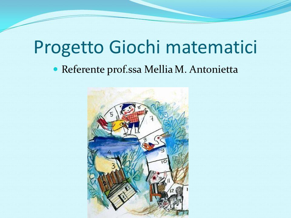 Progetto Giochi matematici Referente prof.ssa Mellia M. Antonietta